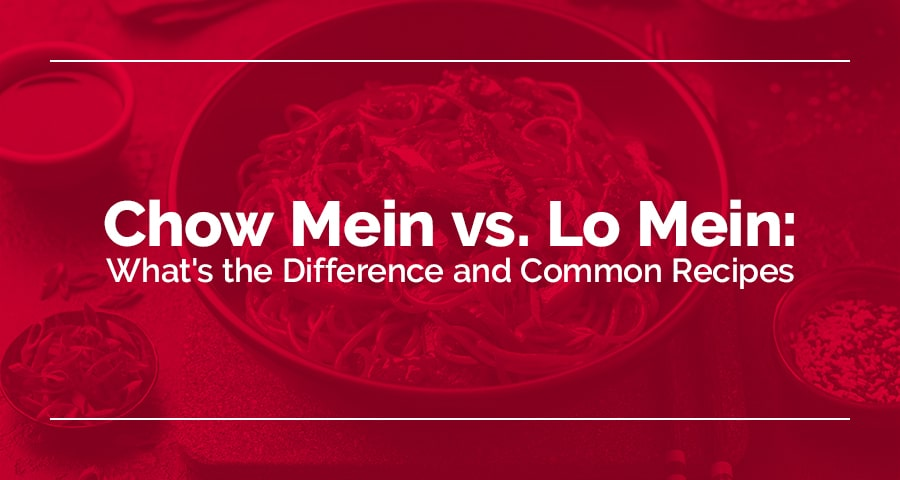 Chow Mein vs. Lo Mein: What's the Difference and Common Recipes